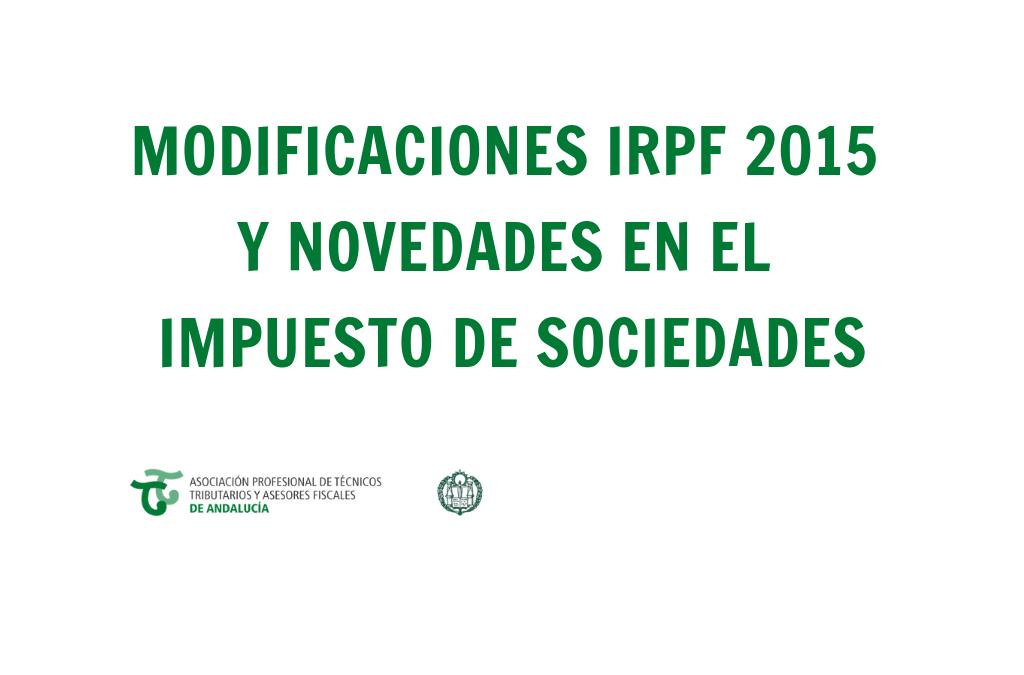 MODIFICACIONES IRPF 2015 Y NOVEDADES EN EL IMPUESTO DE SOCIEDADES