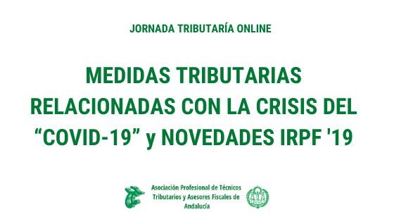 JORNADA TRIBUTARÍA ONLINE: MEDIDAS TRIBUTARIAS COVID-19 y NOVEDADES IRPF '19